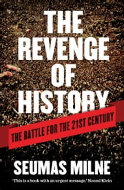The Revenge of History - The Battle for the 21st Century ebook by Seumas Milne