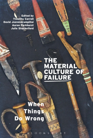 The Material Culture of Failure - When Things Do Wrong ebook by