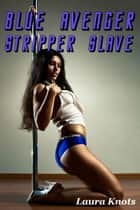 BLUE AVENGER STRIPPER SLAVE ebook by LAURA KNOTS