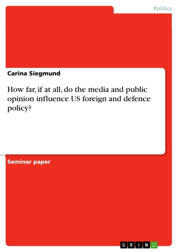 How far, if at all, do the media and public opinion influence US foreign and defence policy? ebook by Carina Siegmund