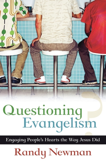 Questioning Evagelism - Engaging People's Hearts the Way Jesus Did ebook by Randy Newman