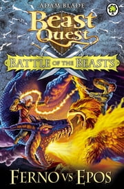 Battle of the Beasts: Ferno vs Epos - Book 1 ebook by Adam Blade