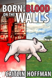 Born With Blood On The Walls ebook by Caitlin Hoffman