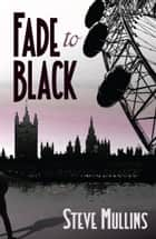 Fade to Black ebook by Steve Mullins