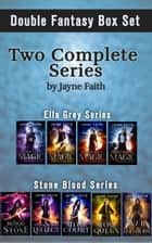 Double Fantasy Box Set: Two Complete Series - Ella Grey Series & Stone Blood Series ebook by Jayne Faith