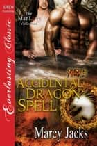 Accidental Dragon Spell ebook by Marcy Jacks