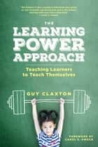 The Learning Power Approach - Teaching Learners to Teach Themselves ebook by Guy Claxton