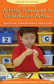 Activity Schedules, 2rd Ed. - Teaching Independent Behavior, Second Edition ebook by Lynn E. McClannahan Ph.D.