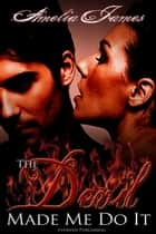 The Devil Made Me Do It ebook by Amelia James