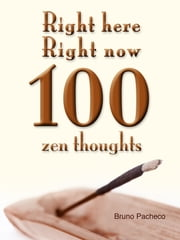 Right Here Right Now 100 zen thoughts ebook by Bruno Pacheco