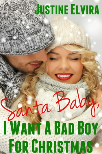 Santa Baby, I Want A Bad Boy For Christmas ebook by Justine Elvira