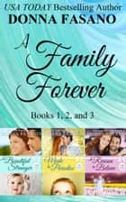 A Family Forever Series, Books 1, 2, and 3 ebook by Donna Fasano