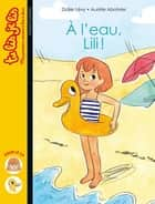 À l'eau, Lili ! ebook by
