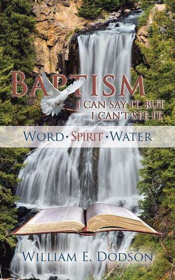 I Can Say It, but I Can't See It - Baptism ebook by William E. Dodson