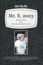 Mr. E. 2003 - Manifest Lessons from Ohio'S Bicentennial Celebration ebook by Keith A. Elkins