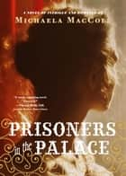 Prisoners in the Palace ebook by Michaela MacColl