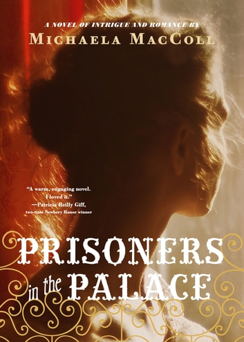 Prisoners in the Palace - How Princess Victoria became Queen with the Help of Her Maid, a Reporter, and a Scoundrel ebook by Michaela MacColl
