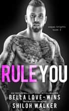 Rule You - Vegas Knights, #3 ebook by Bella Love-Wins, Shiloh Walker