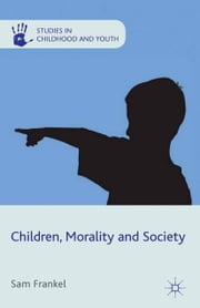 Children, Morality and Society ebook by S. Frankel