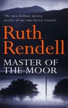 Master Of The Moor ebook by Ruth Rendell