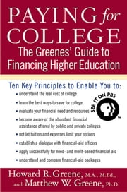 Paying for College - The Greenes' Guide to Financing Higher Education ebook by Howard R. Greene,Matthew W. Greene