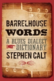 Barrelhouse Words - A Blues Dialect Dictionary ebook by Stephen Calt
