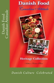 Danish food Canadian Attitude ebook by Kirsten Marie Wohlgemuth