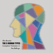 The 5 Human Types: How to read people using the science of Human Analysis (Complete Volumes 1-7) audiobook by Elsie Benedict
