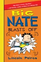 Big Nate Blasts Off ebook by Lincoln Peirce,Lincoln Peirce