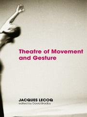 Theatre of Movement and Gesture ebook by Jacques Lecoq