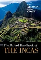 The Oxford Handbook of the Incas ebook by Sonia Alconini, R. Alan Covey