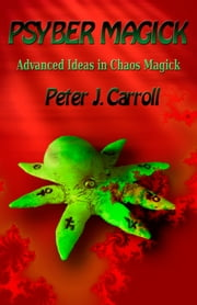 PsyberMagick - Advanced Ideas in Chaos Magick ebook by Peter J. Carroll