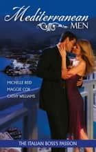Mediterranean Men - The Italian Boss's Passion - 3 Book Box Set, Volume 2 ebook by Michelle Reid, Cathy Williams, MAGGIE COX
