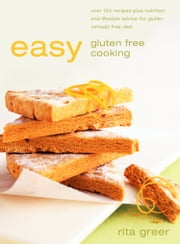 Easy Gluten Free Cooking: Over 130 recipes plus nutrition and lifestyle advice for gluten (wheat) free diet ebook by Rita Greer