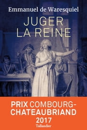Juger la reine ebook by Emmanuel de Waresquiel