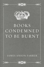 Books Condemned to be Burnt ebook by James Anson Farrer