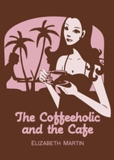 The Coffeeholic and The Café ebook by Elizabeth Martin