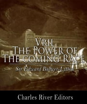 Vril: The Power of the Coming Race ebook by Sir Edward Bulwer-Lytton