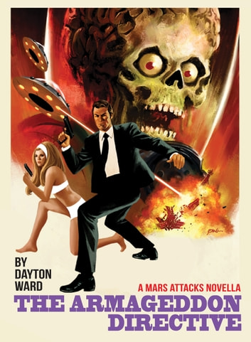 Mars Attacks: The Armageddon Directive - Based on the Mars Attacks trading card series created by Topps ebook by Dayton Ward
