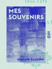 Mes souvenirs - Les boulevards de 1840-1870 ebook by Gustave Claudin