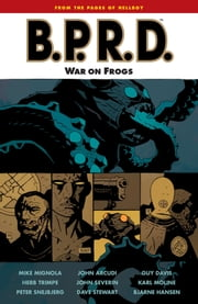 B.P.R.D. Volume 12: War on Frogs ebook by Mike Mignola