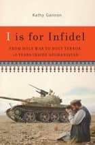 I is for Infidel ebook by Kathy Gannon