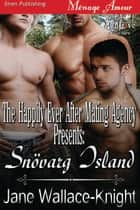 The Happily Ever After Mating Agency Presents: Snovarg Island ebook by Jane Wallace-Knight