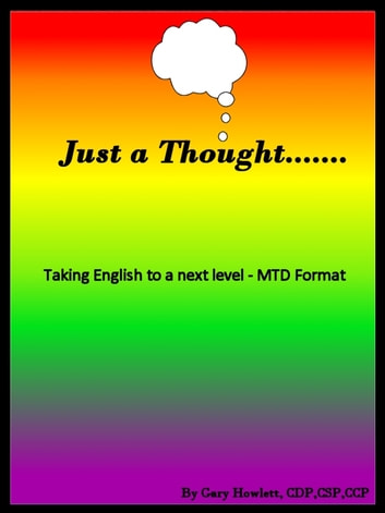 Just a thought --- Taking English to a next level – MTD Format™ ebook by Gary Howlett, CDP,CSP,CCP
