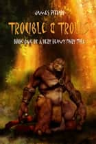 Trouble and Trolls ebook by James Pittaro BSc