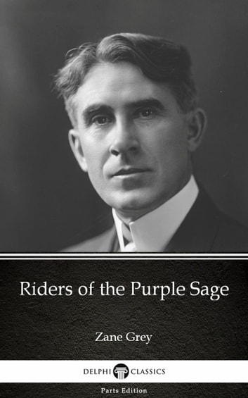 Riders of the Purple Sage by Zane Grey - Delphi Classics (Illustrated) ebook by Zane Grey