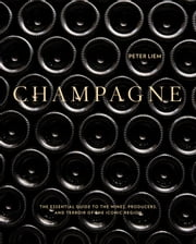 Champagne - The Essential Guide to the Wines, Producers, and Terroirs of the Iconic Region eBook by Peter Liem