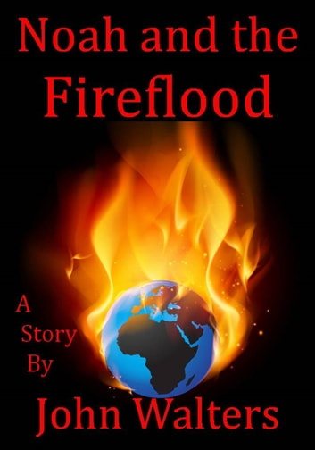 Noah and the Fireflood ebook by John Walters