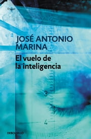 El vuelo de la inteligencia ebook by José Antonio Marina
