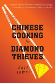Chinese Cooking for Diamond Thieves ebook by Dave Lowry